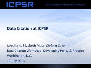 Data Citation at ICPSR Jared Lyle Elizabeth Moss