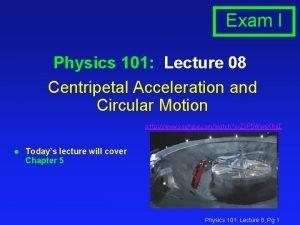 Exam I Physics 101 Lecture 08 Centripetal Acceleration