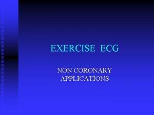 EXERCISE ECG NON CORONARY APPLICATIONS EXERCISE PHYSIOLOGY Vagal