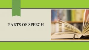 PARTS OF SPEECH 8 Parts of Speech The