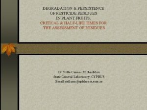 DEGRADATION PERSISTENCE OF PESTICIDE RESIDUES IN PLANT FRUITS