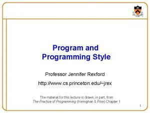 Program and Programming Style Professor Jennifer Rexford http