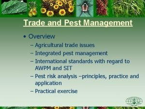 Trade and Pest Management Overview Agricultural trade issues