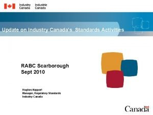 Update on Industry Canadas Standards Activities RABC Scarborough