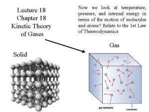Lecture 18 Chapter 18 Kinetic Theory of Gases