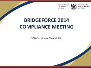 BRIDGEFORCE 2014 COMPLIANCE MEETING FSCO Compliance March 2014