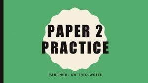 PAPER 2 PRACTICE PARTNER OR TRIOWRITE PAPER 2