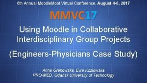 6 th Annual Moodle Moot Virtual Conference August