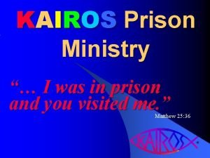 KAIROS Prison Ministry I was in prison and