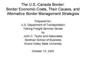 The U S Canada Border Border Economic Costs