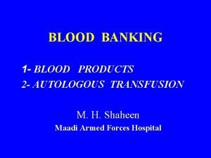 BLOOD BANKING 1 BLOOD PRODUCTS 2 AUTOLOGOUS TRANSFUSION