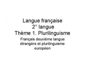 Langue franaise 2 langue Thme 1 Plurilinguisme Franais