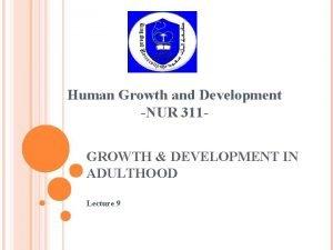 Human Growth and Development NUR 311 GROWTH DEVELOPMENT