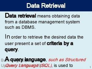 Data Retrieval Data retrieval means obtaining data from