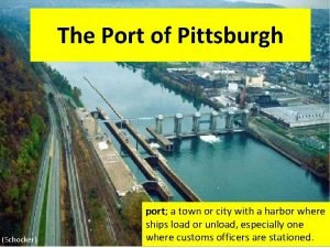 The Port of Pittsburgh Schocker port a town