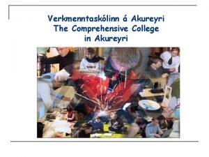 Verkmenntasklinn Akureyri The Comprehensive College in Akureyri Welcome