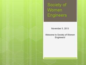 Society of Women Engineers November 5 2013 Welcome