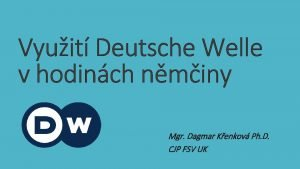Vyuit Deutsche Welle v hodinch nminy Mgr Dagmar