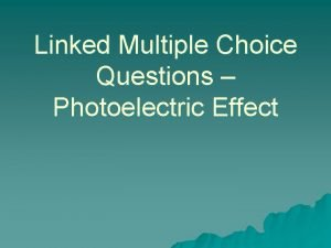 Linked Multiple Choice Questions Photoelectric Effect The choices