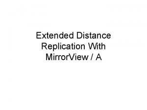 Extended Distance Replication With Mirror View A Mirror