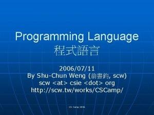 Programming Language 20060711 By ShuChun Weng scw scw