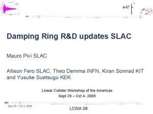 Damping RD updates SLAC Mauro Pivi SLAC Allison