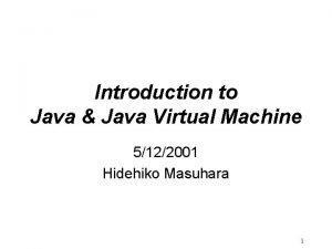 Introduction to Java Java Virtual Machine 5122001 Hidehiko