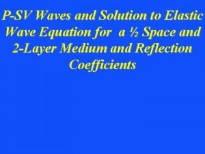 PSV Waves and Solution to Elastic Wave Equation