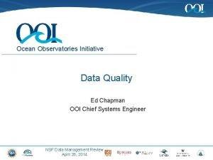 Ocean Observatories Initiative Data Quality Ed Chapman OOI