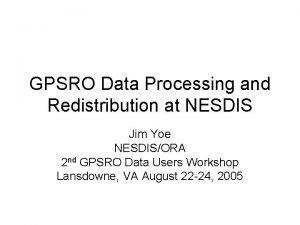 GPSRO Data Processing and Redistribution at NESDIS Jim