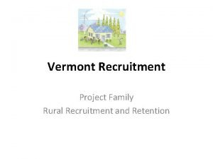 Vermont Recruitment Project Family Rural Recruitment and Retention