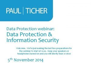 Data Protection webinar Data Protection Information Security Welcome