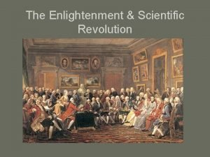 The Enlightenment Scientific Revolution The Enlightenment period of