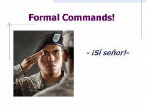 Formal Commands S seor Commands in English are