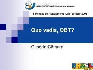 Seminrio de Planejamento OBT outubro 2006 Quo vadis