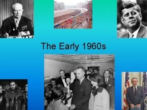 The Early 1960 s Election of 1960 Very