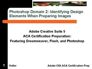 Dreamweaver Domain 3 Photoshop Domain 2 Identifying Design