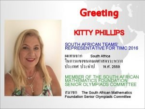 Greeting KITTY PHILLIPS SOUTH AFRICAN TEAMS REPRESENTATIVE FOR