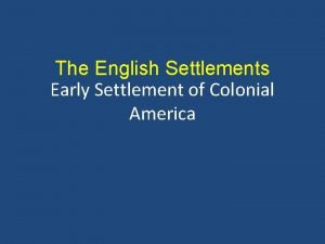 The English Settlements Early Settlement of Colonial America