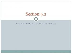 Section 9 2 THE RECIPROCAL FUNCTION FAMILY PA