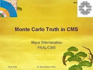 Monte Carlo Truth in CMS Maya Stavrianakou FNALCMS