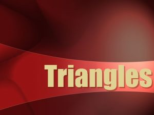 Triangles WHAT IS A TRIANGLE A triangle is