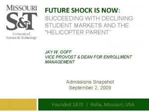 FUTURE SHOCK IS NOW SUCCEEDING WITH DECLINING STUDENT