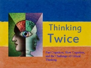 Thinking Twice Fast Cognition Slow Cognition and the