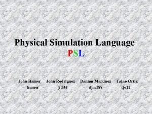 Physical Simulation Language PSL John Hamer hamer John