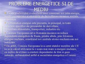 PROBLEME ENERGETICE SI DE MEDIU Exista posibilitatea evidentierii
