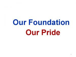 Our Foundation Our Pride 1 2 Giving Our