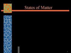 States of Matter 1 States of Matter Most