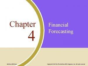 Chapter 4 Mc GrawHillIrwin Financial Forecasting Copyright 2011