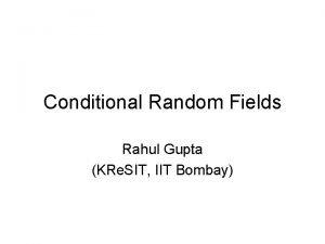 Conditional Random Fields Rahul Gupta KRe SIT IIT